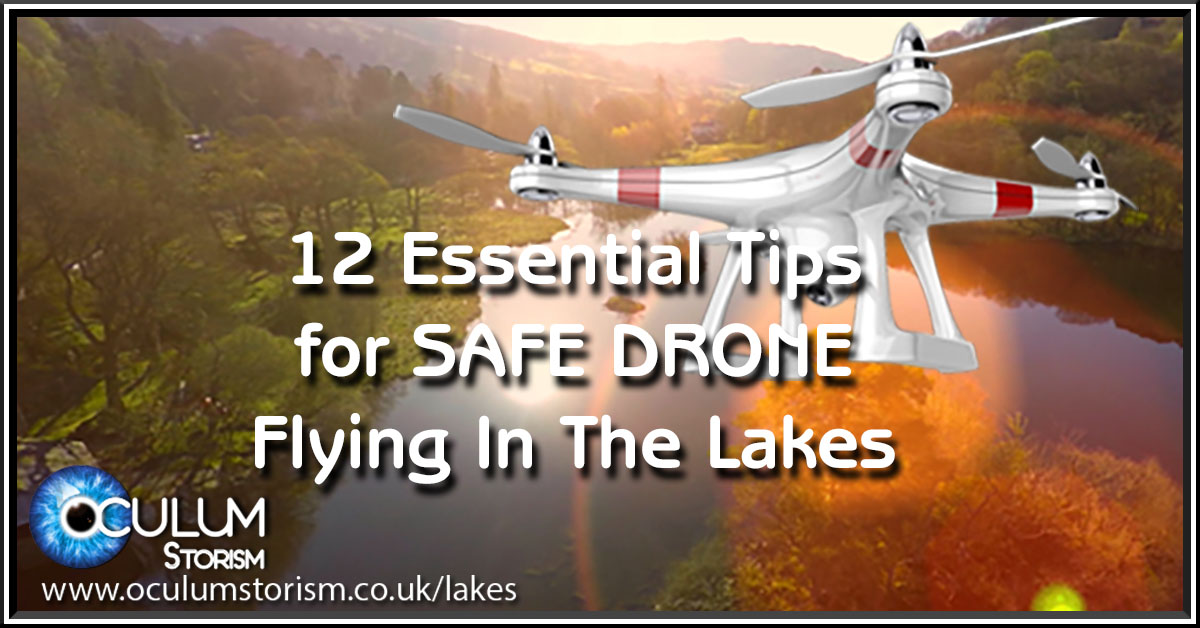 12 Essential Tips For Safe Drone Flying In The Lake District